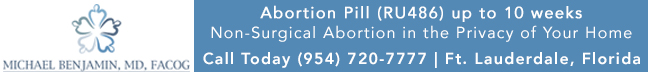Abortion Pill / Medication Abortion - Dr. Michael Benjamin abortion clinic in Ft. Lauderdale, Florida